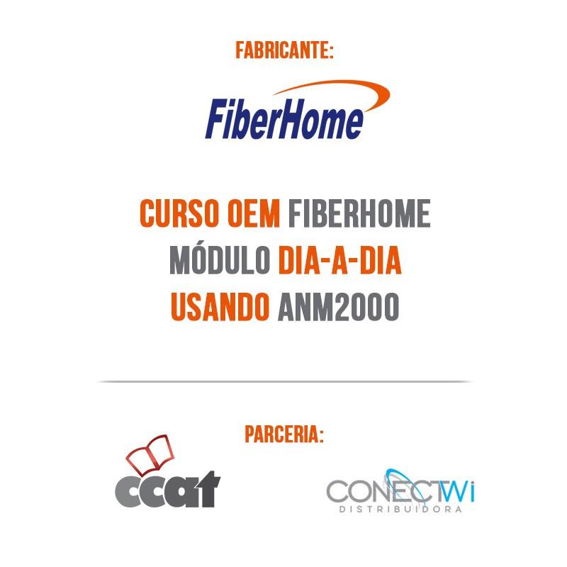 CURSO OEM FIBERHOME MÓDULO DIA-A-DIA USANDO ANM2000